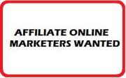 Affiliate Online Marketers Wanted